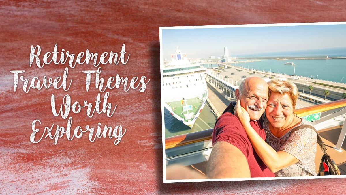 Retirement Travel Themes