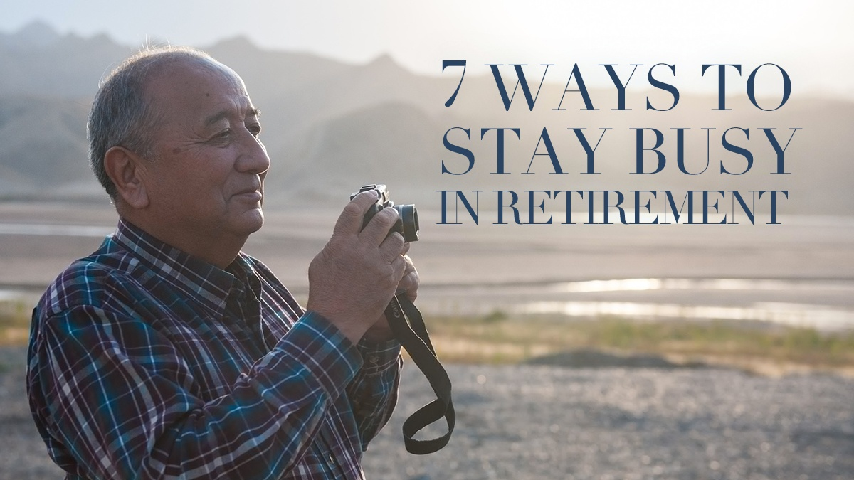 7 Ways to Stay Busy in Retirement